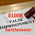 $100k False Imprisonment Settlement - False Imprisonment Lawyers in MD